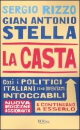 LA CASTA Così i politici italiani sono diventati intoccabili e continuano a esserlo - Nuova edizione aggiornata di Sergio Rizzo, Gian Antonio Stella