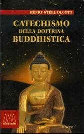 CATECHISMO DELLA DOTTRINA BUDDHISTICA di Henry S. Olcott