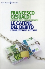 LE CATENE DEL DEBITO E come possiamo spezzarle di Francesco Gesualdi