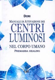 MANUALE DI ATTIVAZIONE DEI CENTRI LUMINOSI NEL CORPO UMANO di Dori
