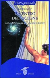 IL CENTRO DEL CICLONE Un'autobiografia del mondo interiore di John C. Lilly