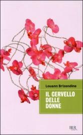 IL CERVELLO DELLE DONNE Nuova edizione di Louann Brizendine