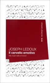 IL CERVELLO EMOTIVO Alle origini delle emozioni di Joseph LeDoux