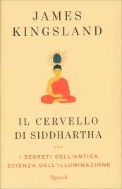 IL CERVELLO DI SIDDHARTHA I segreti dell'antica scienza dell'illuminazione di James Kingsland