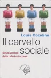 IL CERVELLO SOCIALE Neuroscienze delle relazioni umane di Louis Cozolino