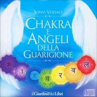 CHAKRA E ANGELI DELLA GUARIGIONE di Sonia Versace