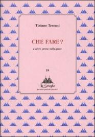 CHE FARE? E ALTRE PROSE SULLA PACE di Tiziano Terzani
