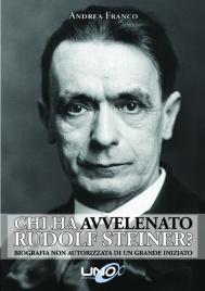 CHI HA AVVELENATO RUDOLF STEINER? (EBOOK) Biografia non autorizzata di un grande iniziato di Andrea Franco