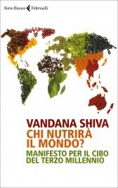 CHI NUTRIRà IL MONDO? Manifesto per il cibo del terzo millennio di Vandana Shiva
