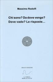 CHI SONO? DA DOVE VENGO? DOVE VADO? LE RISPOSTE.. di Massimo Rodolfi