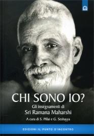 CHI SONO IO? Gli insegnamenti di Sri Ramana Maharshi di S. Pillai, G. Seshayya