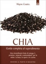 CHIA - GUIDA COMPLETA AL SUPERALIMENTO Una straordinaria fonte di omega-3, proteine, minerali e antiossidanti, per la salute, la linea, lo sport e in cucina di Wayne Coates