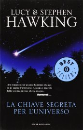 LA CHIAVE SEGRETA DELL'UNIVERSO Nuova edizione di Stephen Hawking, Lucy Hawking