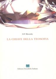 LA CHIAVE DELLA TEOSOFIA Nuova edizione di Helena Petrovna Blavatsky
