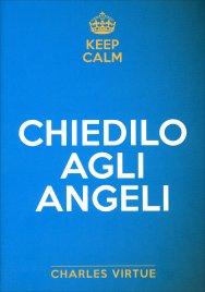 CHIEDILO AGLI ANGELI Attrai una vita di felicità, successi e conquiste di Charles Virtue
