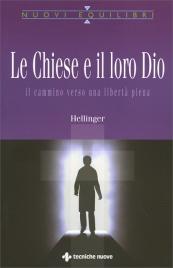 LE CHIESE E IL LORO DIO Il cammino verso una libertà piena di Bert Hellinger