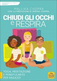 CHIUDI GLI OCCHI E RESPIRA Yoga, meditazione e mindfulness per ragazzi di Mallika Chopra