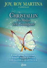 CHRISTALLIN - LA MAGIA DELLA GUARIGIONE Come avere successo, essere felici e vitali con la fisica quantistica di Roy Martina, Joy Martina