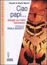 CIAO PAPI.. Dialoghi con l'altra dimensione di Claudio Maneri