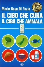 IL CIBO CHE CURA. IL CIBO CHE AMMALA di Maria Rosa Di Fazio