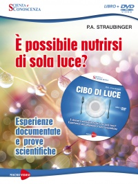 È POSSIBILE NUTRIRSI DI SOLA LUCE? Esperienze documentate e prove scientifiche di P. A. Straubinger