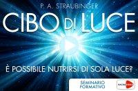 CIBO DI LUCE - (VIDEOCORSO DIGITALE) Esperienze documentate e prove scientifiche di P. A. Straubinger