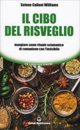 IL CIBO DEL RISVEGLIO Mangiare come rituale sciamanico di comunione con l'invisibile di Selene Calloni Williams