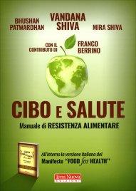 CIBO E SALUTE Manuale di resistenza alimentare di Vandana Shiva, Bhushan Patwardhan, Mira Shiva, Franco Berrino