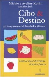 CIBO E DESTINO Gli insegnamenti di Namboku Mizuno. Come la dieta determina il nostro futuro di Michio Kushi