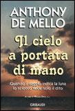 IL CIELO A PORTATA DI MANO Quando il saggio indica la luna lo sciocco vede solo il dito di Anthony De Mello
