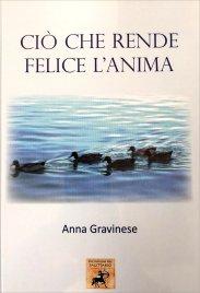 CIò CHE RENDE FELICE L'ANIMA di Anna Gravinese