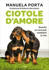 CIOTOLE D'AMORE Quando un cane può cambiarti la vita di Manuela Porta