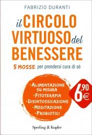 IL CIRCOLO VIRTUOSO DEL BENESSERE 5 mosse per prendersi cura di sé di Fabrizio Duranti