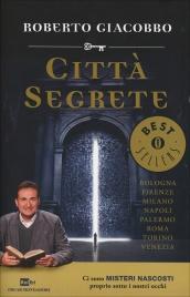 CITTà SEGRETE Ci sono misteri nascosti proprio sotto i nostri occhi di Roberto Giacobbo