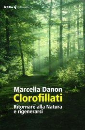CLOROFILLATI Ritornare alla Natura e rigenerarsi di Marcella Danon