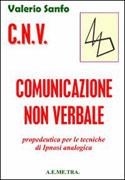 C.N.V. COMUNICAZIONE NON VERBALE Propedeutica per le tecniche di ipnosi analogica di Valerio Sanfo