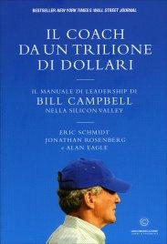 IL COACH DA UN TRILIONE DI DOLLARI Il manuale di leadership di Bill Campbell nella Silicon Valley di Eric Schmidt, Jonathan Rosenberg, Alan Eagle