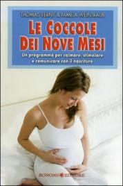 LE COCCOLE DEI NOVE MESI Un programma per calmare, stimolare e comunicare con il nascituro di Thomas Verny, Pamela Weintraub