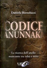 CODICE ANUNNAKI La ricerca dell'anello mancante tra tabù e mito di Daniela Bortoluzzi