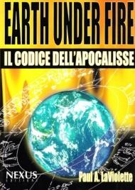 EARTH UNDER FIRE - IL CODICE DELL'APOCALISSE di Paul A. LaViolette