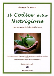 IL CODICE DELLA NUTRIZIONE Nutrirsi seguendo le leggi del Creato di Giuseppe De Matteis