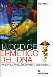 IL CODICE ERMETICO DEL DNA I principi sacri nell'ordinamento dell'universo di Michael Hayes