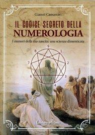 IL CODICE SEGRETO DELLA NUMEROLOGIA I numeri della tua nascita: una scienza dimenticata di Gianni Camattari