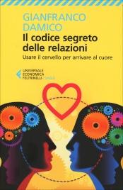 IL CODICE SEGRETO DELLE RELAZIONI Usare il cervello per arrivare al cuore di Gianfranco Damico