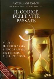 IL CODICE DELLE VITE PASSATE - CON CD AUDIO Scopri il tuo karma e programma un futuro più luminoso di Sandra A. Taylor