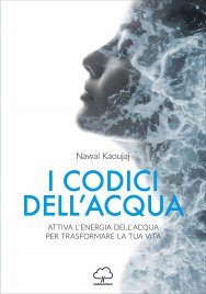 I CODICI DELL'ACQUA Attiva l'energia dell'acqua per trasformare la tua vita di Nawal Kaoujaj