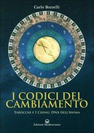 I CODICI DEL CAMBIAMENTO Tarocchi e I Ching: DNA dell'anima di Carlo Bozzelli