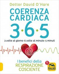 COERENZA CARDIACA 365 3 volte al giorno. 6 volte al minuto. 5 minuti. I benefici della respirazione cosciente di David O'Hare