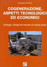 COGENERAZIONE, ASPETTI TECNOLOGICI ED ECONOMICI Vantaggi, sviluppi del mercato ed esempi pratici di Giuseppe Dell'Olio