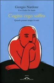 COGITO ERGO SOFFRO Quando pensare troppo fa male di Giorgio Nardone, Giulio De Santis